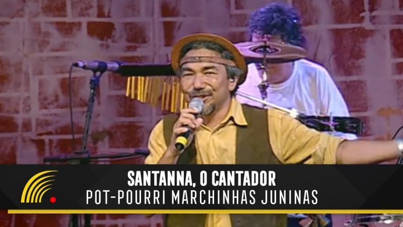Santanna, O Cantador - Pot-Pourri Marchinhas Juninas